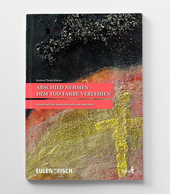 Andreas Thelen-Eiselen: Abschied nehmen - Dem Tod eine Farbe geben